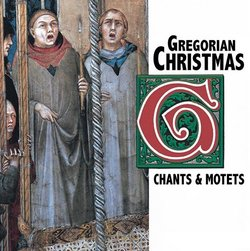 Gregorian Christmas: Chants & Motets