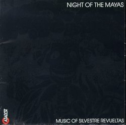 Night of the Mayas: Music of Silvestre Revueltas