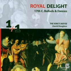 The King's Noyse, dir. David Douglass: Royal Delight: 17th Century Ballads & Dances