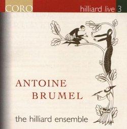 Hilliard Live, Vol. 3: Antoine Brumel