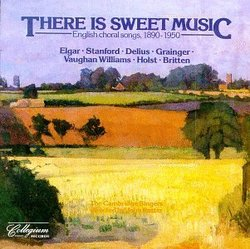 There Is Sweet Music: English Choral Songs 1890-1950