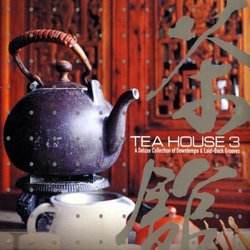 Tea House 3: Deluxe Collection Of Downtempo & Laidback Grooves