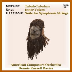 McPhee: Tabuh-Tabuhan, Lou Harrison: Suite for Symphonic Strings, Chinary Ung: Inner Voices