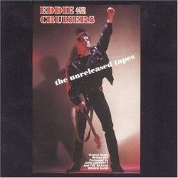 Eddie & The Cruisers: The Unreleased Tapes