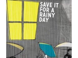Save It For A Rainy Day