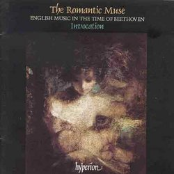The Romantic Muse - English Music in the time of Beethoven (English Orpheus, Vol 27) /Invocation