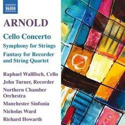 Arnold: Cello Concerto; Symphony for Strings; Fantasy for Recorder and String Quartet