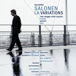 Salonen - LA Variations · Five Images After Sappho · Mania · Gambit · Giro / Upshaw · Karttunen · L.A. Phil. · London Sinfonietta · Salonen