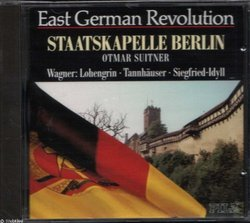 East German Revolution, Staatskapelle Berlin -- Wagner: Lohengrin / Tannhauser / Siegfried Idyll
