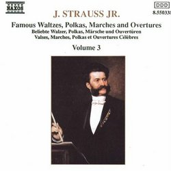 Johann Strauss Jr.: Famous Waltzes, Polkas, Marches & Overtures, Vol. 3