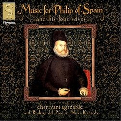 Music For Philip Of Spain And His four Wives / Charivari Agreable
