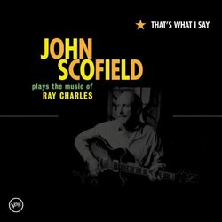 That's What I Say: John Scofield Plays Ray Charles