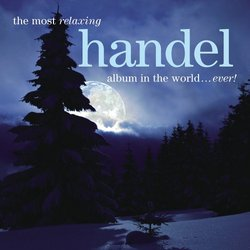 The Most Relaxing Handel Album in the World...Ever!
