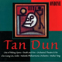 Tan Dun: Out of Peking Opera, for Solo Violin & Orchestra / Death & Fire, Dialogue with Paul Klee / Orchestral Theatre II: Re, for Divided Orchestra, Bass Voice & Audience with Two Conductors