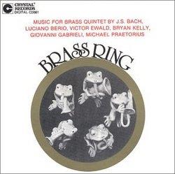 Brass Ring - Berio, Praetorius, Gabrieli, Bach, Ewald, Kelly