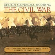 The Civil War - Traditional American Songs And Instrumental Music Featured In The Film By Ken Burns: Original Soundtrack Recording