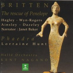 Britten - The Rescue of Penelope / Hagley, Ainsley, Wyn-Rogers, J. Baker ~ Phaedra / L. Hunt; Hallé Orch., Nagano