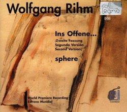 Wolfgang Rihm: Ins Offene...; Sphere