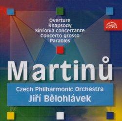 Martinu: Overture; Rhapsody; Sinfonia concertante; Concerto grosso; Parables