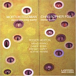 Morton Feldman: Clarinet and String Quartet; Christopher Fox: Clarinet Quintet