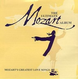The Ultimate Mozart Album: Mozart's Greatest Love Songs