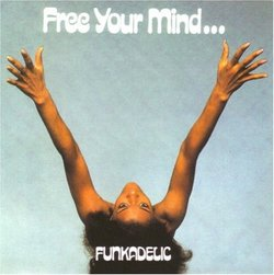 Free Your Mind...And Your Ass Will Follow