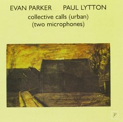 With Paul Lytton-Collective Calls by Evan Parker (2013-05-03)