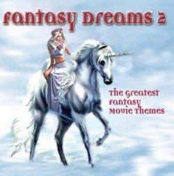 Fantasy Dreams 2: The Greatest Fantasy Movie Themes