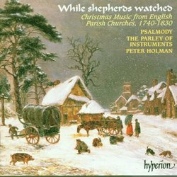 While Shepherds Watched - Christmas Music from English Parish Churches 1740-1830  /Psalmody * Parley of Instruments * Holman