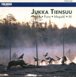 Jukka Tiensuu: Tokko For Male Voice Choir & Computer-Generated Tape / Puro For Clarinet & Orchestra / Mxpzkl For Orchestra / M For Harpsichord, Strings & Percussion