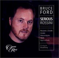 Bruce Ford - Serious Rossini ~ Ricciardo e Zoraide · Armida · Mosè in Egitto · Otello · Ugo re d'Italia