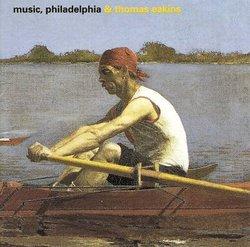 Music, Philadelphia & Thomas Eakins (Philadelphia Museum of Art)