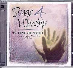 Songs 4 Worship: All Things Are Possible - The Greatest Praise and Worship Songs of All Time