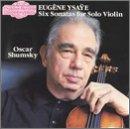 Eugène Ysaÿe: 6 Sonatas for Solo Violin, Op. 27 - Oscar Shumsky