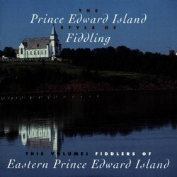 The Prince Edward Island Style Of Fiddling: Fiddlers Of Eastern Prince Edward Island
