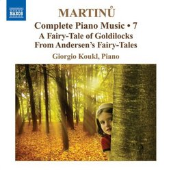 Martinu: Complete Piano Music, Vol. 7; A Fairy-Tale of Goldilocks fron Andersen's Fairy-Tales