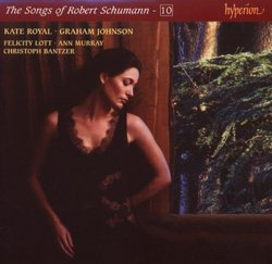 The Songs of Robert Schumann - 10 / Kate Royal, Graham Johnson with Lott, Murray, Bantzer