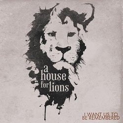A House For Lions: I Want Us To Be Remembered