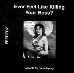 Ever Feel Like Killing Your Boss