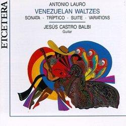 Antonio Lauro: Venezuelan Waltzes / Sonata / Triptico / Suite / Variations