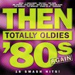 Then: Totally Oldies 80's Again