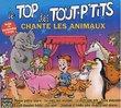 Le Top Des Tout P'tits Chante Les Animau