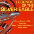 Legends Of The Silver Eagle : 11 Live Country Hits From The Silver Eagle Cross Country Radio Show