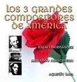 Los 3 Grandes Compositores De America- Por Sus Grandes Interpretes