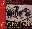 Weill: Kleine Dreigroschenmusik; Toch: Egon & Emile; Schulhoff: HMS Royal Oak