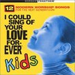 I Could Sing of Your Love Forever: Kids