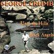 Complete George Crumb Editon, Volume 7 - Unto the Hills, Black Angels