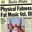 Physical Fatness - Fat Music Vol. III