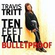 Ten Feet Tall And Bulletproof