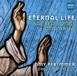 Eternal Life - Sacred Songs and Arias [Includes Ave Maria and Panis Angelicus]